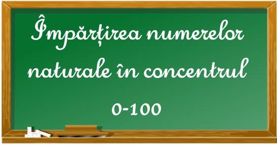 Împărțirea numerelor naturale în concentrul 0-100